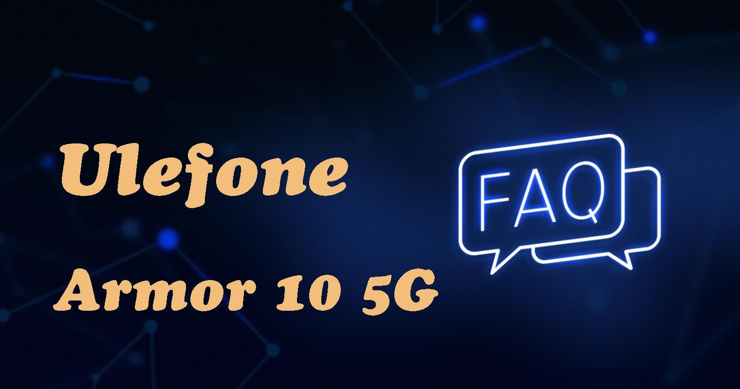 Ulefone Armor 10 FAQs 5G