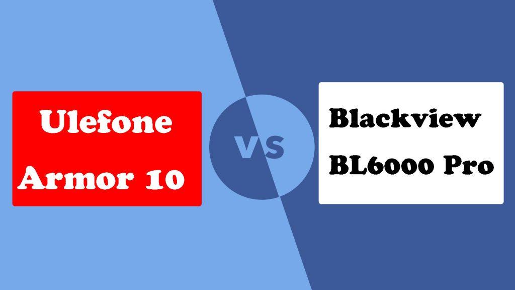 Ulefone Armor 10 VS Blackview BL6000 Pro